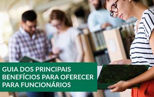 GUIA DOS PRINCIPAIS BENEFÍCIOS PARA OFERECER PARA FUNCIONÁRIOS